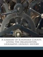 A Summary of Schoharie County, Giving the Organization, Geography, Geology, History af Solomon Sias