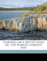 Starving on a Bed of Gold; Or, the World's Longest Fast af James Augustus Hall