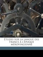 Etudes Sur La Langue Des Francs A L'Epoque Merovingienne af Henri D' Arbois De Jubainville