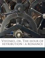 Vivonio, Or, the Hour of Retribution af Sophia L. Frances