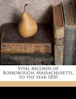 Vital Records of Boxborough, Massachusetts, to the Year 1850 af Boxborough Massachusetts Dept of Vital R, Boxborough Massachusetts Dept of Vital R, Mass Boxborough