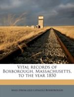 Vital Records of Boxborough, Massachusetts, to the Year 1850 af Boxborough Massachusetts Dept of Vital R, Mass Boxborough, Boxborough Massachusetts Dept of Vital R