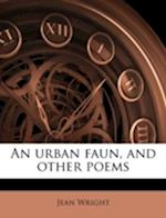 An Urban Faun, and Other Poems af Jean Wright
