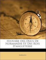 Histoire Des Ducs de Normandie Et Des Rois D'Angleterre af Sarrazin