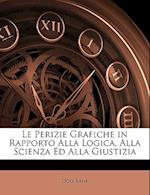 Le Perizie Grafiche in Rapporto Alla Logica, Alla Scienza Ed Alla Giustizia af Ugo Bani