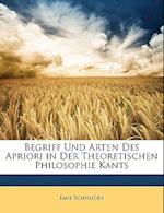 Begriff Und Arten Des Apriori in Der Theoretischen Philosophie Kants af Emil Schneider