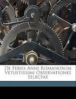 de Feriis Anni Romanorum Vetustissimi Observationes Selectae af Georg Wissowa