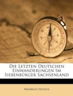 Die Letzten Deutschen Einwanderungen Im Siebenburger Sachsenland af Friedrich Teutsch
