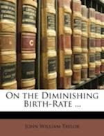 On the Diminishing Birth-Rate ... af John William Taylor