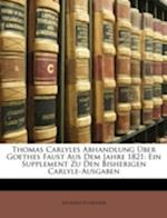 Thomas Carlyles Abhandlung Uber Goethes Faust Aus Dem Jahre 1821 af Richard Schrder, Richard Schroder