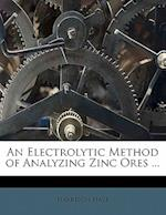 An Electrolytic Method of Analyzing Zinc Ores ... af Harrison Hale