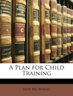 A Plan for Child Training af Jane Brownlee