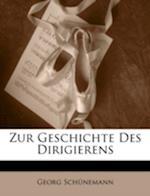 Zur Geschichte Des Dirigierens af Georg Schunemann, Georg Schnemann