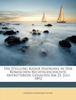 Die Stellung Kaiser Hadrians in Der Romischen Rechtsgeschichte af Hermann Ferdinand Hitzig