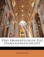 Drei Abhandelungen Zur Synagogengeschichte af Levi Herzfeld