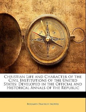 Bog, paperback Christian Life and Character of the Civil Institutions of the United States af Benjamin Franklin Morris