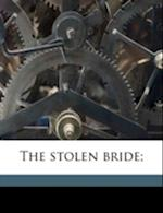 The Stolen Bride; af Annie M. Burdick