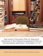 Archivio Italiano Per Le Malatie Nervose E Piu Particolarmente Per Le Alienazioni Mentali, Volumes 11-12 af Andrea Verga, Serafino Biffi, Societ Freniatrica Italiana