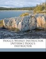 Hogg's Weekly Instructor [Afterw.] Hogg's Instructor af Titan , James Hogg