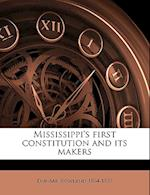 Mississippi's First Constitution and Its Makers af Dunbar Rowland