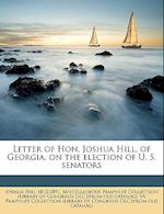 Letter of Hon. Joshua Hill, of Georgia, on the Election of U. S. Senators af Joshua Hill