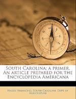 South Carolina; A Primer. an Article Prepared for the Encyclopedia Americana af Harry Hammond