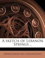 A Sketch of Lebanon Springs .. af Daniel Gale