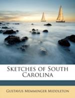 Sketches of South Carolina af Gustavus Memminger Middleton