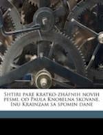 Shtiri Pare Kratko-Zhafnih Novih Pesmi, Od Paula Knobelna Skovane, Inu Krainzam Sa Spomin Dane af Paul Knobeln