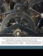 The Relations of the Town and the State. an Historical Address Delivered at the Centennial Celebration of the Incorporation of Littleton, July 4, 1884 af Albert Stillman Batchellor