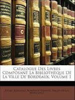 Catalogue Des Livres Composant La Bibliotheque de La Ville de Bordeaux, Volume 1 af I. Delas, Pierre Bernadau