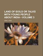 Land of Idols or Talks with Young People about India (Volume 3) af John J. Pool