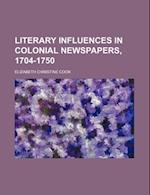 Literary Influences in Colonial Newspapers, 1704-1750 (Volume 39) af Elizabeth Christine Cook