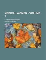 Medical Women (Volume 2); A Thesis and a History af Sophia Jex-Blake
