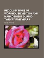 Recollections of Workhouse Visiting and Management During Twenty-Five Years af Louisa Twining