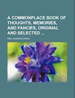 A Commonplace Book of Thoughts, Memories, and Fancies, Original and Selected
