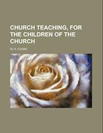 Church Teaching, for the Children of the Church af W. H. Cooke