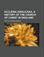 Ecclesia Anglicana, a History of the Church of Christ in England af Arthur Charles Jennings