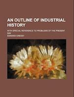 An Outline of Industrial History; With Special Reference to Problems of the Present Day af Edward Cressy