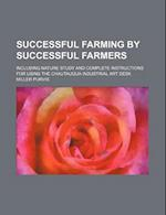 Successful Farming by Successful Farmers; Including Nature Study and Complete Instructions for Using the Chautauqua Industrial Art Desk af Miller Purvis