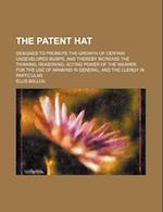 The Patent Hat; Designed to Promote the Growth of Certain Undeveloped Bumps, and Thereby Increase the Thinking, Reasoning, Acting Power of the Wearer. af Ellis Ballou