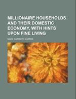 Millionaire Households and Their Domestic Economy, with Hints Upon Fine Living af Mary Elizabeth Carter
