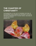 The Charter of Christianity; An Examination, in the Light of Modern Criticism, of Our Blessed Lord's Sermon on the Mount, Its Ethical Precepts Compare af Andrew Tait