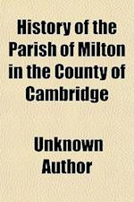 History of the Parish of Milton in the County of Cambridge (Volume 4; af William Keatinge Clay, Unknown Author