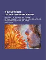 The Copyhold Enfranchisement Manual; Giving the Law, Practice, and Forms in Enfranchisements with All the Copyhold Acts, and Several Other Statutes, a af Rolla Rouse