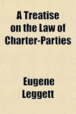 A Treatise on the Law of Charter-Parties af Eugene Leggett