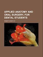 Applied Anatomy and Oral Surgery, for Dental Students af Robert Henry Ivy