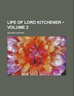 Life of Lord Kitchener (Volume 2) af George Arthur, Unknown Author