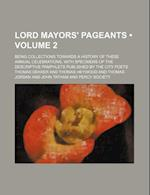 Lord Mayors' Pageants (Volume 2); Being Collections Towards a History of These Annual Celebrations, with Specimens of the Descriptive Pamphlets Publis