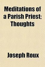 Meditations of a Parish Priest; Thoughts af Joseph Roux